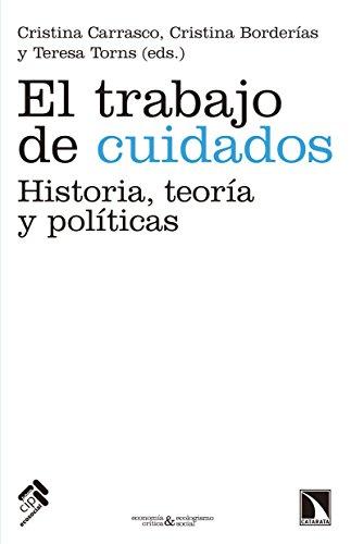 El trabajo de cuidados: Historia, teoría y políticas (Economía Crítica y Ecologismo Social nº 9)