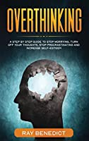 Overthinking: A Step by Step Guide to Stop Worrying, Turn Off Your Thoughts, Stop Procrastinating and Increase Self-Esteem