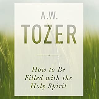 How to Be Filled with the Holy Spirit                   By:                                                                                                                                 A. W. Tozer                               Narrated by:                                                                                                                                 Tom Hatting                      Length: 1 hr and 3 mins     530 ratings     Overall 4.7