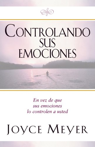 Download Ebook Controlando Sus Emociones: En Vez De Que Sus Emociones Lo Controlen A Usted (Spanish Edition)