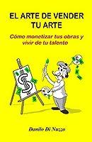 El arte de vender tu arte: Cómo monetizar tus obras y vivir de tu talento