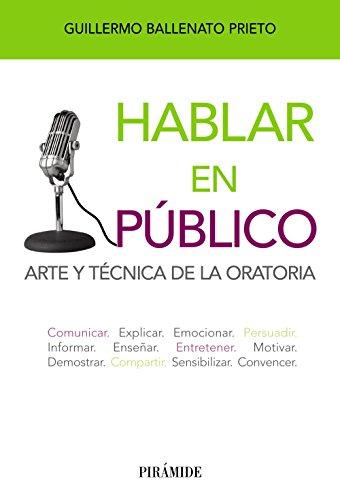 Hablar en público: Arte y técnica de la oratoria (Libro Práctico)