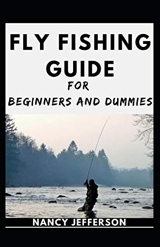 Fly Fishing Guide For Beginners And Dummies: The Nitty-gritty Of A Bountiful Fly Fishing