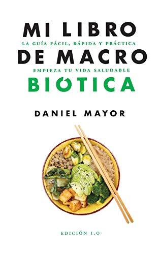 Mi libro de Macrobiotica: Una guía fácil, rápida y práctica para empezar con la macrobiótica