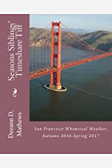 Seasons Siblings' Timeshare Tiff: San Francisco Whimsical Weather, Fall 2016-Spring 2017 Paperback