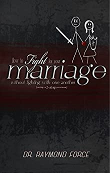 How to Fight for Your Marriage Without Fighting with One Another: Using a 2-Step Process by [Raymond Force]