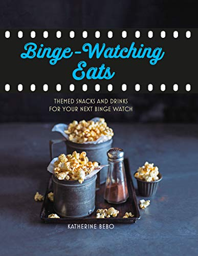 Binge-watching eats: Themed snacks and drinks for your next binge watch (English Edition)