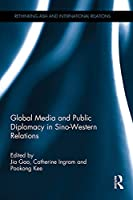 Global Media and Public Diplomacy in Sino-Western Relations (Rethinking Asia and International Relations)