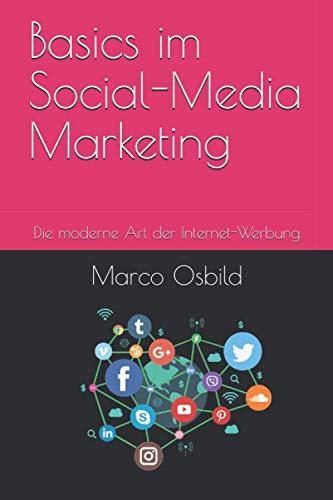 Basics im Social-Media Marketing: Die moderne Art der Internet-Werbung (OS-Marketing, Band 1)
