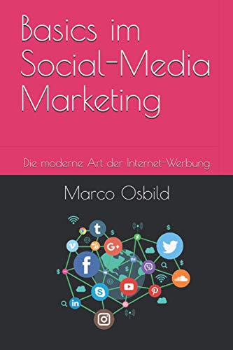 Basics im Social-Media Marketing: Die moderne Art der Internet-Werbung (OS-Marketing, Band 1)