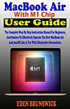 MacBook Air With M1 Chip User Guide: The Complete Step By Step Instruction Manual For Beginners, And Seniors To Effectively Operate The New MacBook Air ... Like A Pro With Illustrative Screenshots