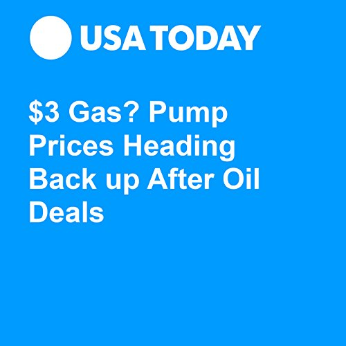 $3 Gas? Pump Prices Heading Back up After Oil Deals audiobook cover art
