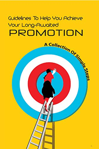 Guidelines To Help You Achieve Your Long-awaited Promotion- A Collection Of Simple Steps: Professional Growth Books (English Edition)