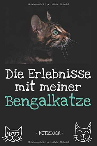 Die Erlebnisse mit meiner Bengalkatze: Katzenbesitzer | Katze | Haustier | Notizbuch | Tagebuch | Fotobuch | Katzenfutter | Geschenk | Idee | liniert + Fotocollage | ca. DIN A5