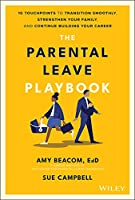 The Parental Leave Playbook: 10 Touchpoints to Transition Smoothly, Strengthen Your Family, and Continue Building your Career