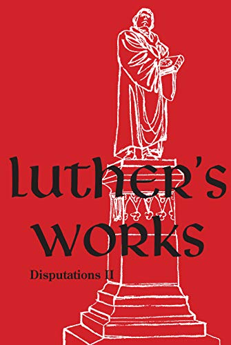 Luther's Works, Volume 73 (Disputations II) (English Edition)