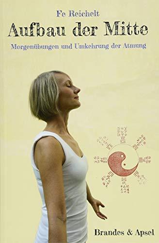 Aufbau der Mitte: Morgenübungen und die Umkehr des Atmens