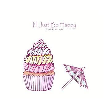 I'll Just Be Happy
