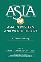 Asia in Western and World History: A Guide for Teaching (Columbia Project on Asia in the Core Curriculum) by Ainslie T. Embree Carol Gluck(1995-04-02)