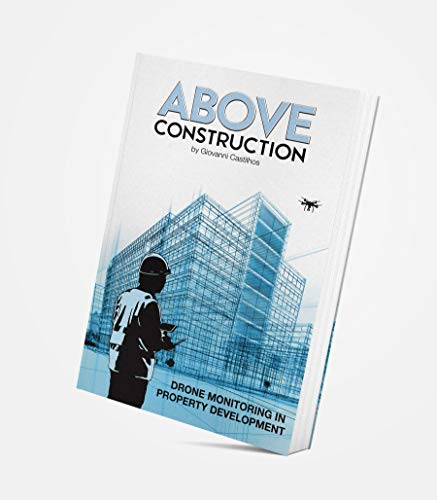 Above Construction - Drone Monitoring in Property Development And Civil Construction: Discover How Aerial Data Impacts The Construction By The Phases of Property Development. (English Edition)