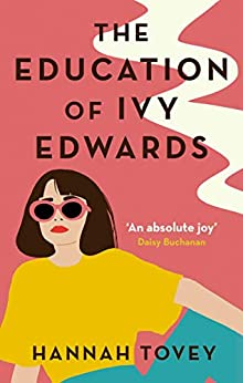 The Education of Ivy Edwards: a totally hilarious and relatable romantic comedy by [Hannah Tovey]