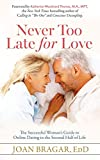 Never Too Late for Love: The Successful Woman's Guide to Online Dating in the Second Half of Life