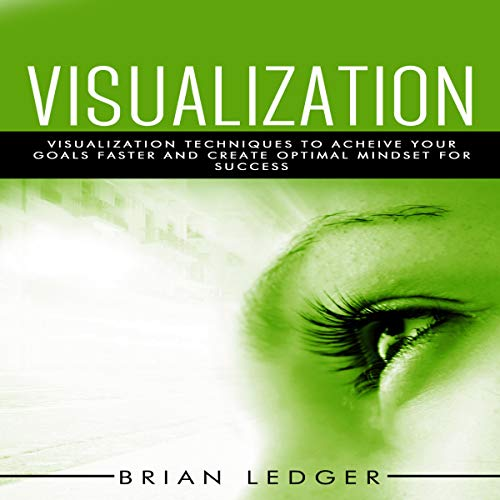 Visualization: Visualization Techniques to Achieve Your Goals Faster and Create an Optimal Mindset for Success audiobook cover art