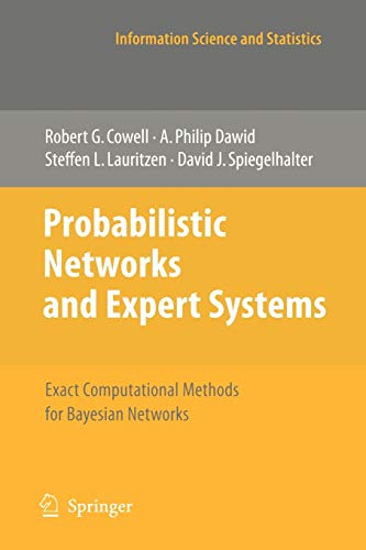 Compare Textbook Prices for Probabilistic Networks and Expert Systems: Exact Computational Methods for Bayesian Networks Information Science and Statistics 1999 Edition ISBN 9780387718231 by Cowell, Robert G.,Dawid, Philip,Lauritzen, Steffen L.,Spiegelhalter, David J.