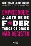Empreender: a arte de se foder todos os dias e não desistir: Um manual de sobrevivência para o mundo real do empreendedorismo.