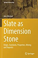 Slate as Dimension Stone: Origin, Standards, Properties, Mining and Deposits (Springer Mineralogy)
