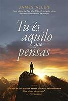 Tu és aquilo que pensas (Portuguese Edition)