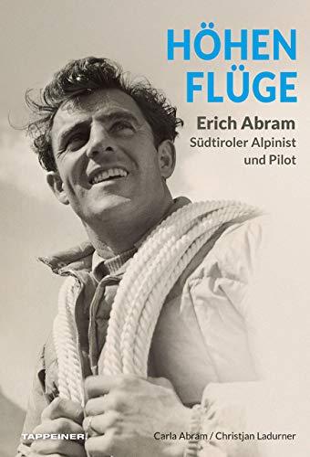 Höhenflüge: Erich Abram - Südtiroler Alpinist und Pilot
