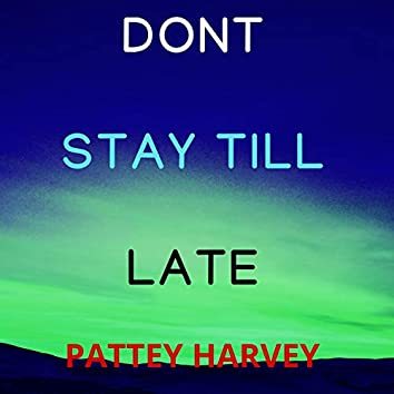 Dont Stay Till Late