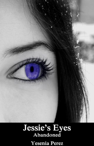 Book: Jessie's Eyes (Abandoned) by Yesenia Perez