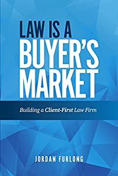 Law Is a Buyer's Market: Building A Client-First Law Firm by [Jordan Furlong]