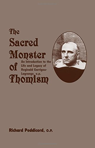 The Sacred Monster of Thomism: An Introduction to the Life and Legacy of Reginald Garrigou-Lagrange, O.P.
