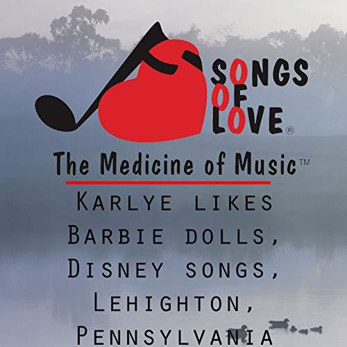 Karlye Likes Barbie Dolls, Disney Songs, Lehighton, Pennsylvania
