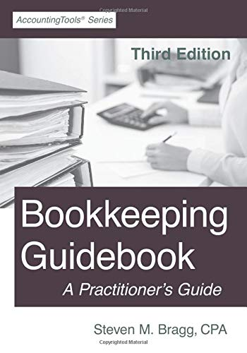 Compare Textbook Prices for Bookkeeping Guidebook: Third Edition: A Practitioner's Guide  ISBN 9781642210491 by Bragg, Steven M.