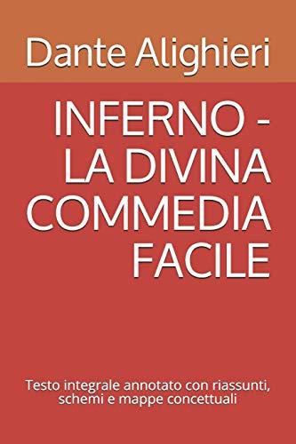 INFERNO - LA DIVINA COMMEDIA FACILE: Testo integrale annotato con riassunti, schemi e mappe concettuali