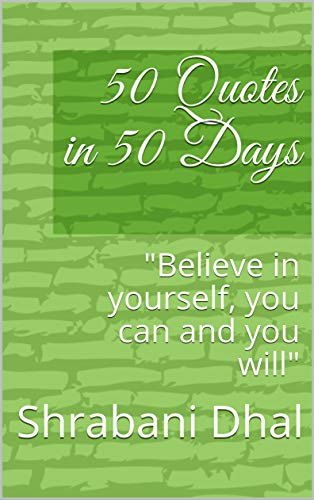 """50 Quotes in 50 Days: \""""Believe in yourself, you can and you will\"""" (English Edition)"""