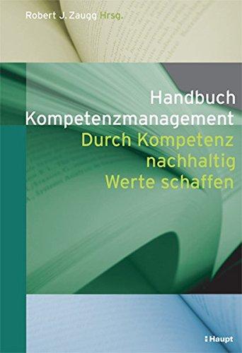 Handbuch Kompetenzmanagement: Durch Kompetenz nachhaltig Werte schaffen
