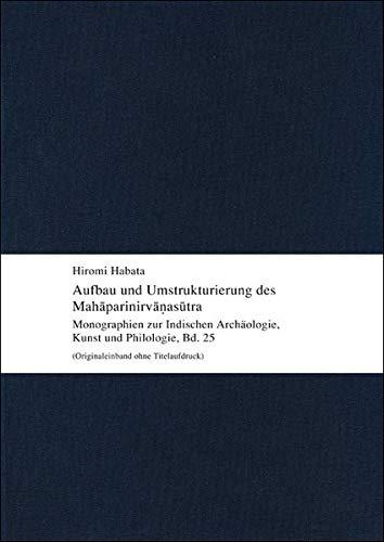 Aufbau und Umstrukturierung des Mahāparinirvāṇasūtra: Untersuchungen zum Mahāparinirvāṇa-mahāsūtra unter Berücksichtigung der Sanskrit-Fragmente: ... der Stiftung Ernst Waldschmidt, Band 25)