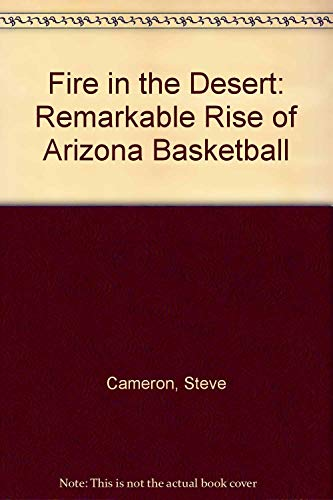 Fire in the Desert/the Remarkable Rise of Arizona Basketball