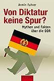 Von Diktatur keine Spur?: Mythen und Fakten über die DDR