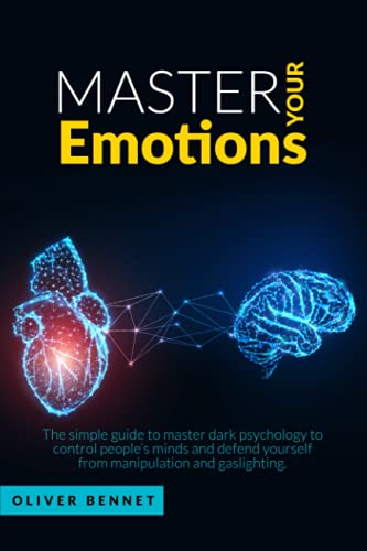 Master your Emotions: The simple guide to master dark psychology to control people's minds and defend yourself from manipulation and gaslighting