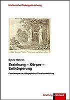 Erziehung - Koerper - Entkoerperung: Forschungen zur paedagogischen Theorieentwicklung