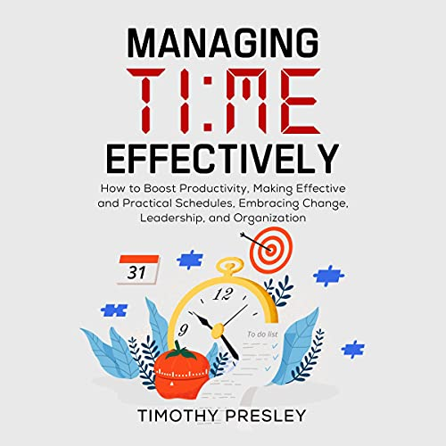 Download Managing Time Effectively: How to Boost Productivity, Making Effective and Practical Schedules, Embr audio book