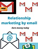 Relationship Marketing by email: Earn money today (English Edition)