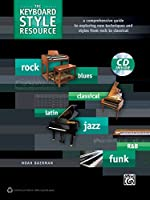 The Keyboard Style Resource: A comprehensive guide to exploring new techniques and styles from rock to classical