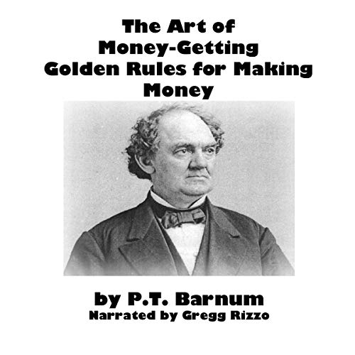 The Art of Money-Getting: Golden Rules for Making Money                   Written by:                                                                                                                                 P T Barnum                               Narrated by:                                                                                                                                 Gregg Rizzo                      Length: 1 hr and 18 mins     Not rated yet     Overall 0.0